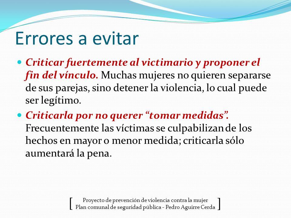 Proyecto de prevención de violencia contra la mujer Plan comunal de seguridad pública - Pedro Aguirre Cerda ] [ Errores a evitar Criticar fuertemente