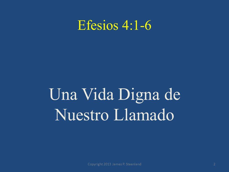 Efesios 4:1 Yo, pues, prisionero del Señor, os ruego que viváis de una manera digna de la vocación con que habéis sido llamados, Copyright 2013 James P.