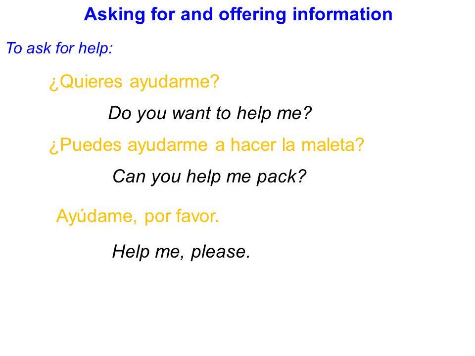 To offer help: ¿Puedo ayudar.Can I help. ¿Te ayudo a buscar.