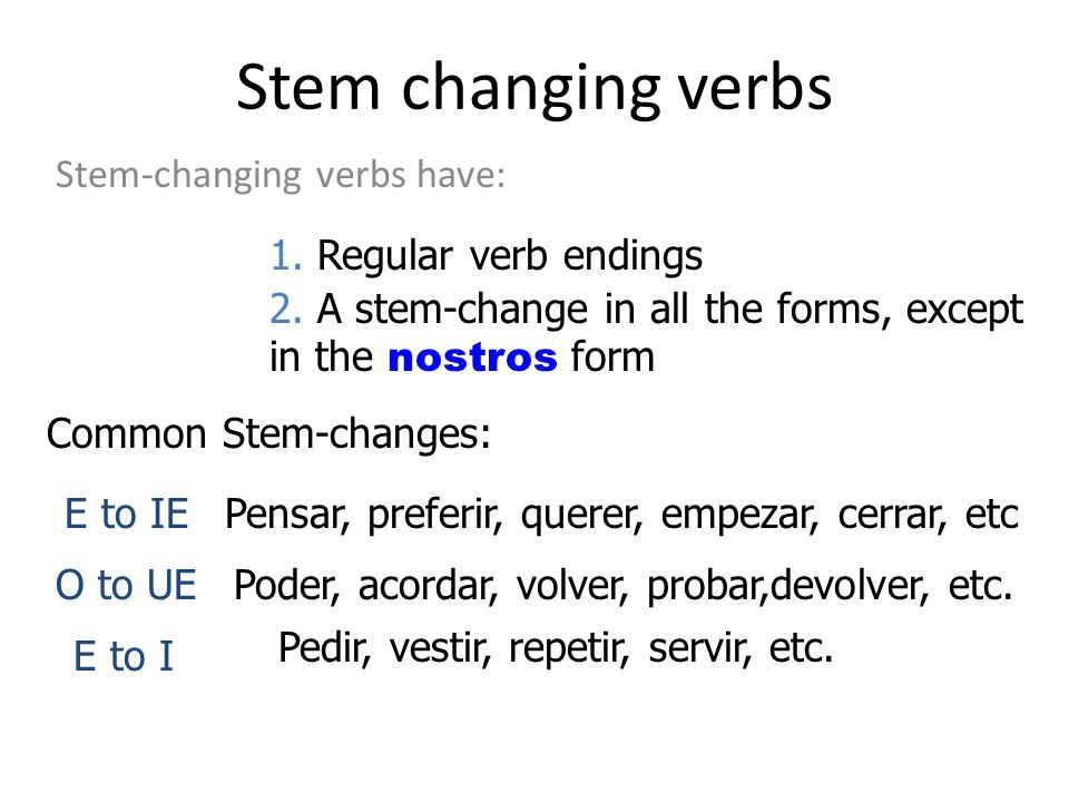 Stem changing verbs Stem-changing verbs have: 1. Regular verb endings 2.