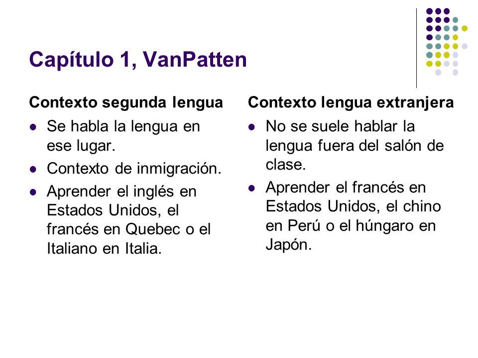 Capítulo 1, VanPatten Contexto segunda lengua Se habla la lengua en ese lugar. Contexto de inmigración. Aprender el inglés en Estados Unidos, el franc