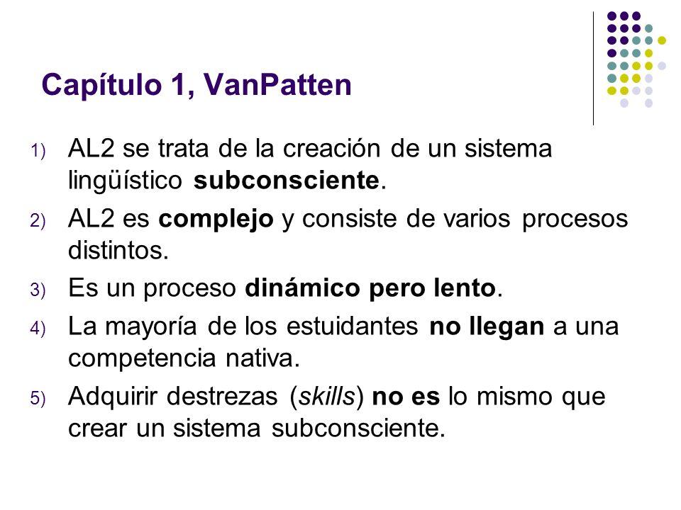 Capítulo 1, VanPatten 1) AL2 se trata de la creación de un sistema lingüístico subconsciente. 2) AL2 es complejo y consiste de varios procesos distint