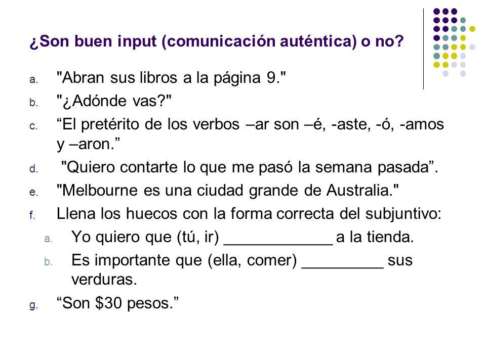 ¿Son buen input (comunicación auténtica) o no? a.