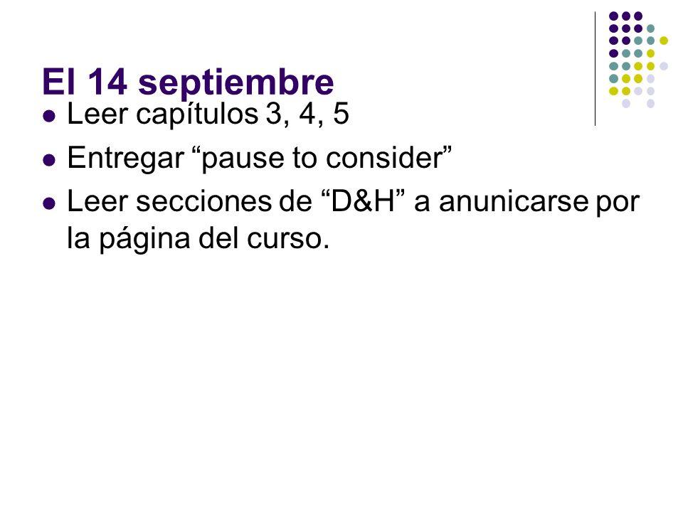 El 14 septiembre Leer capítulos 3, 4, 5 Entregar pause to consider Leer secciones de D&H a anunicarse por la página del curso.