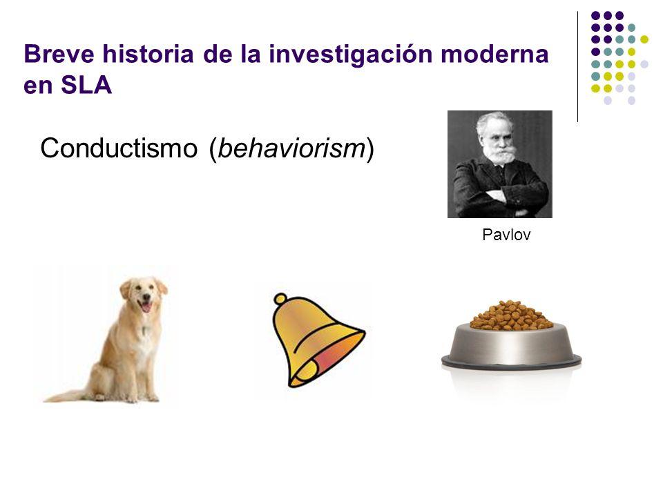 Breve historia de la investigación moderna en SLA Conductismo (behaviorism) Pavlov