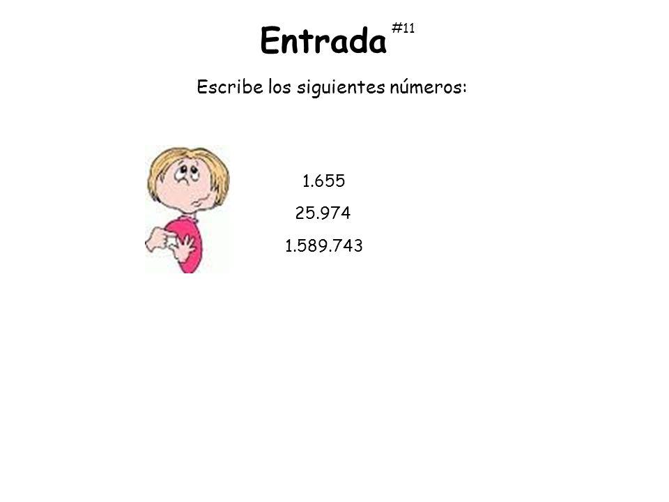 Escribe los siguientes números: 1.655 25.974 1.589.743 Entrada #11
