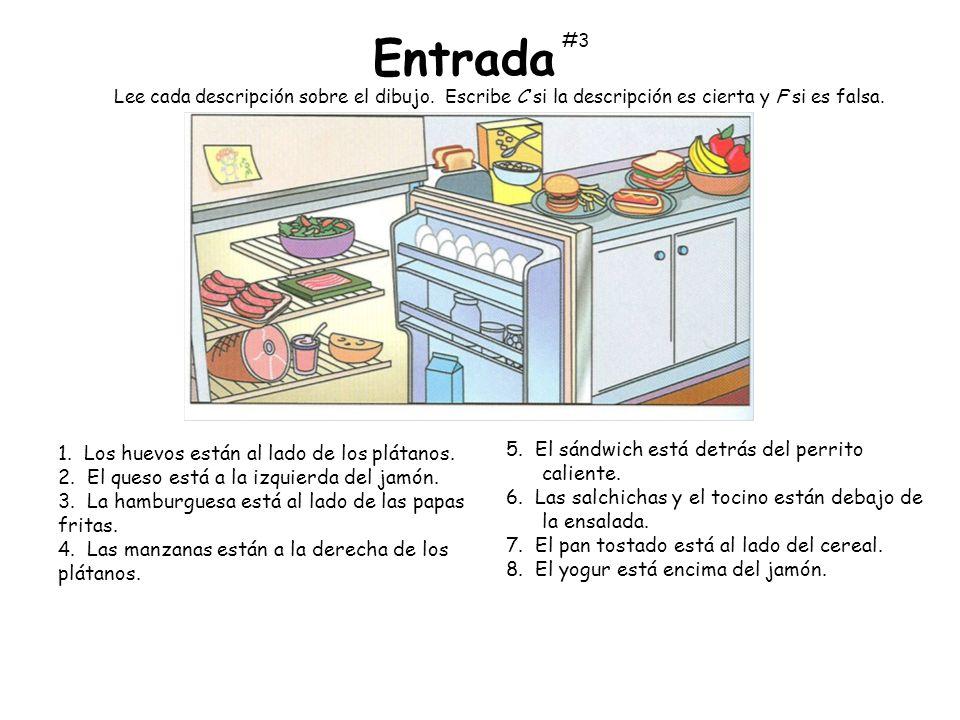Lee cada descripción sobre el dibujo. Escribe C si la descripción es cierta y F si es falsa. 1. Los huevos están al lado de los plátanos. 2. El queso
