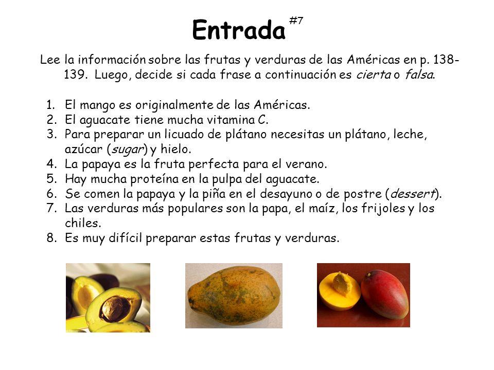 Lee la información sobre las frutas y verduras de las Américas en p. 138- 139. Luego, decide si cada frase a continuación es cierta o falsa. Entrada 1
