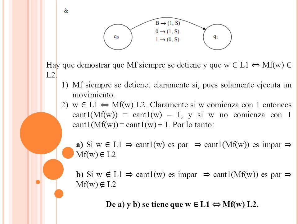 Hay que demostrar que Mf siempre se detiene y que w L1 Mf(w) L2.