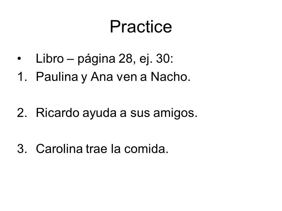 Practice Libro – página 28, ej. 30: 1.Paulina y Ana ven a Nacho. 2.Ricardo ayuda a sus amigos. 3.Carolina trae la comida.