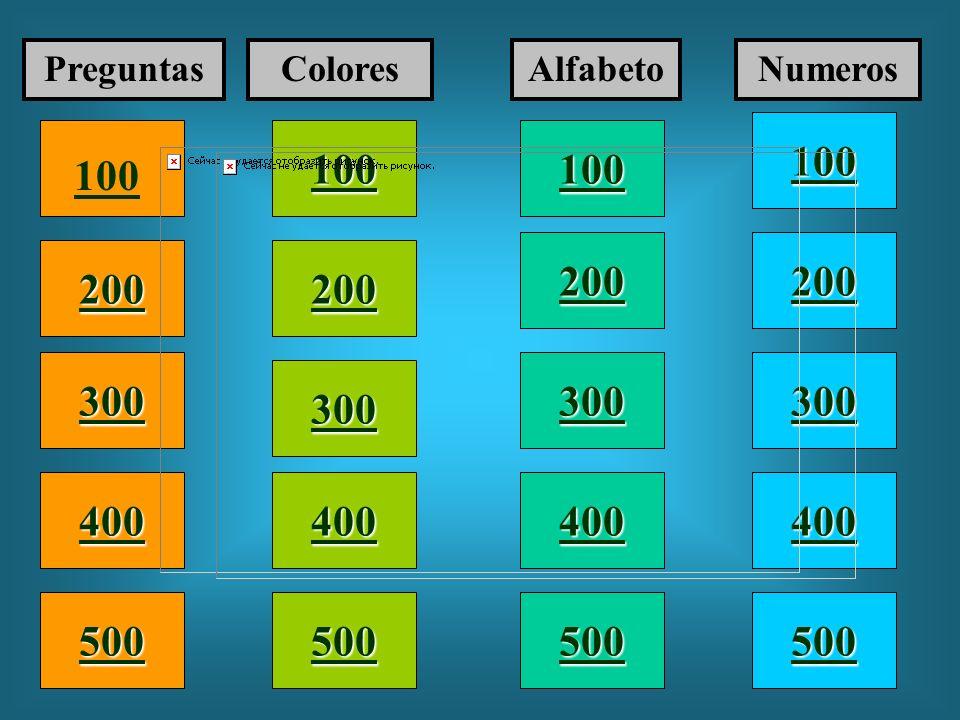 100 200 400 300 400 PreguntasColoresAlfabetoNumeros 300 200 400 200 100 500 100