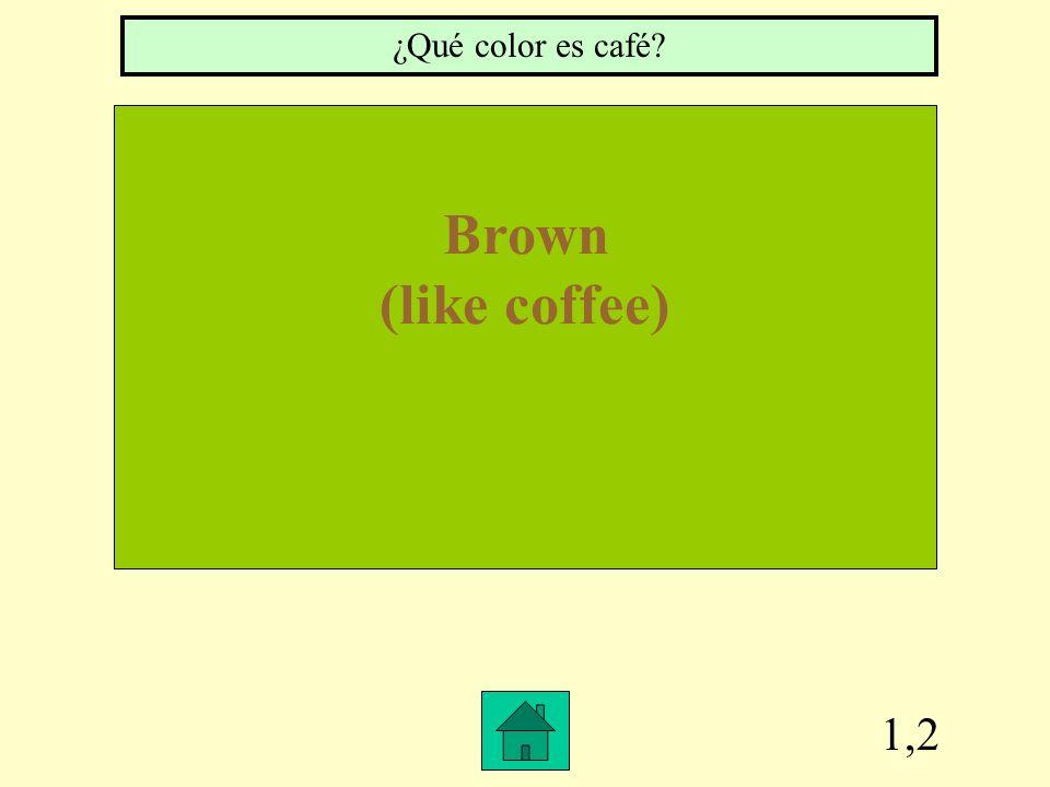 1,2 Brown (like coffee) ¿Qué color es café?