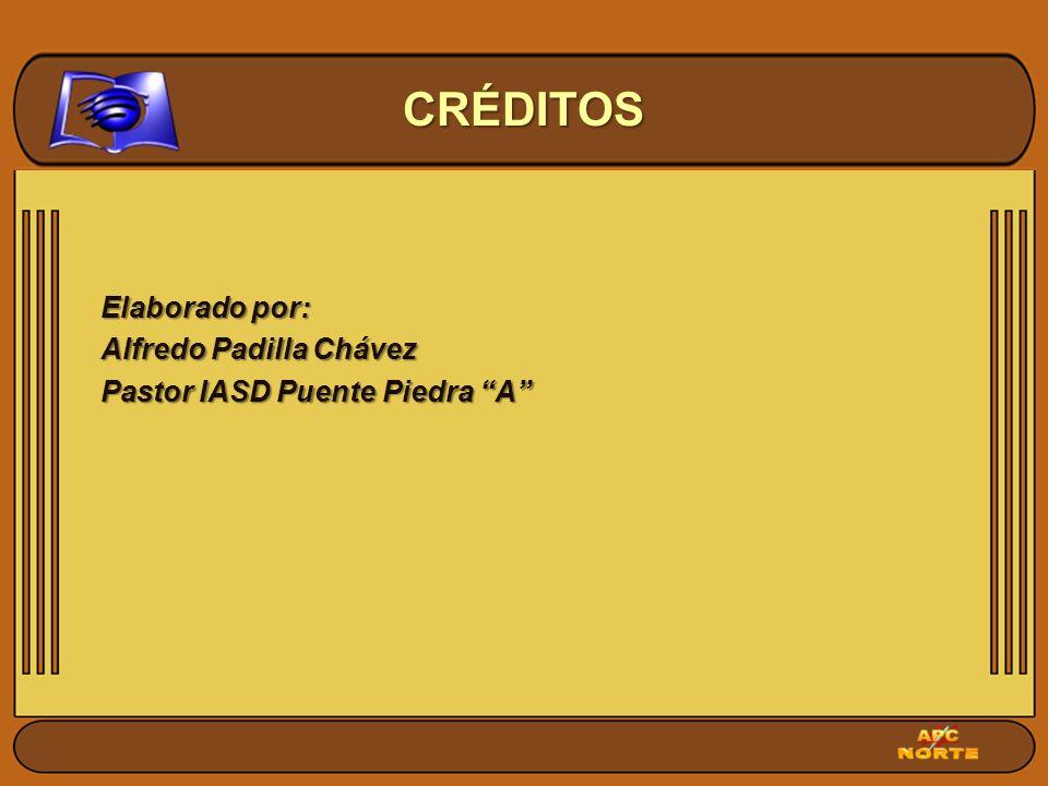 Elaborado por: Alfredo Padilla Chávez Pastor IASD Puente Piedra A CRÉDITOS