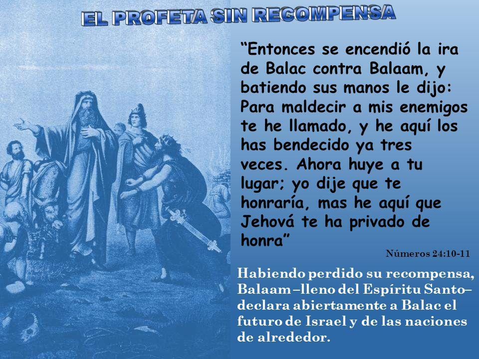 Entonces se encendió la ira de Balac contra Balaam, y batiendo sus manos le dijo: Para maldecir a mis enemigos te he llamado, y he aquí los has bendec