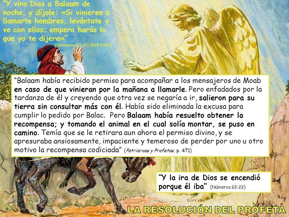 Y vino Dios a Balaam de noche, y díjole: «Si vinieren a llamarte hombres, levántate y ve con ellos: empero harás lo que yo te dijere» (Números 22:20;