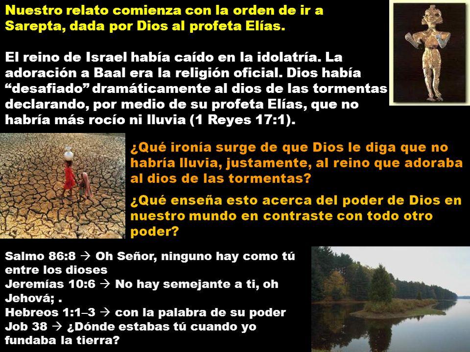 Nuestro relato comienza con la orden de ir a Sarepta, dada por Dios al profeta Elías. El reino de Israel había caído en la idolatría. La adoración a B