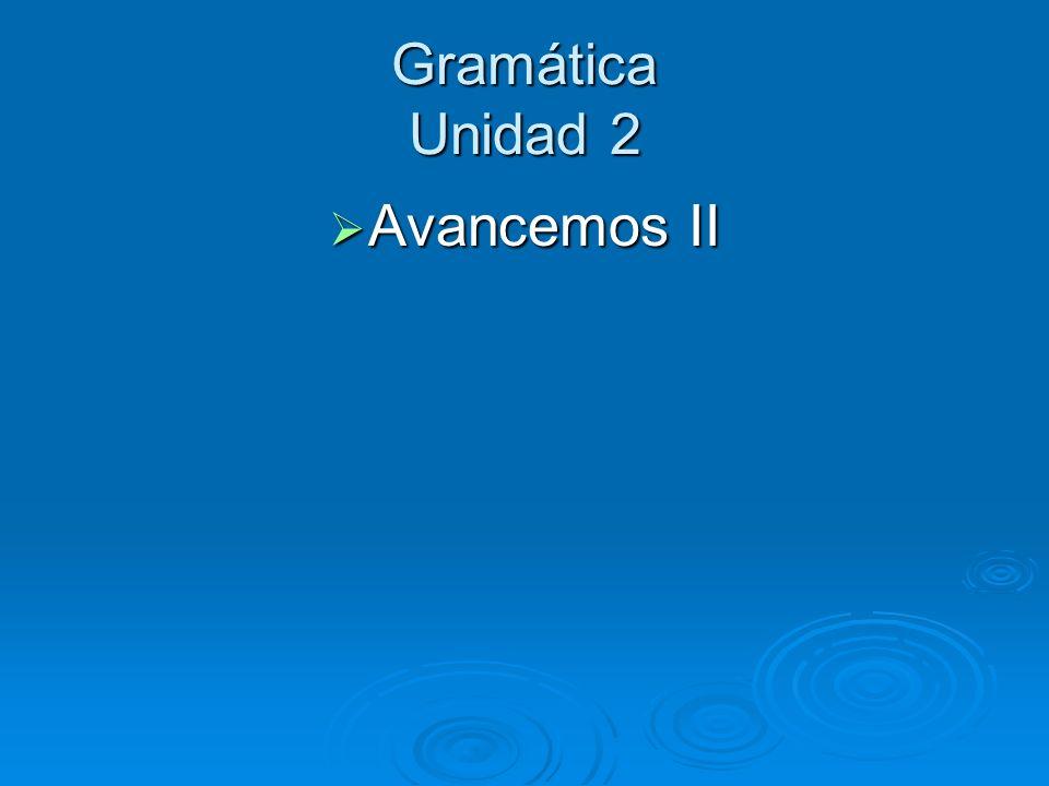 Gramática Unidad 2 Avancemos II Avancemos II