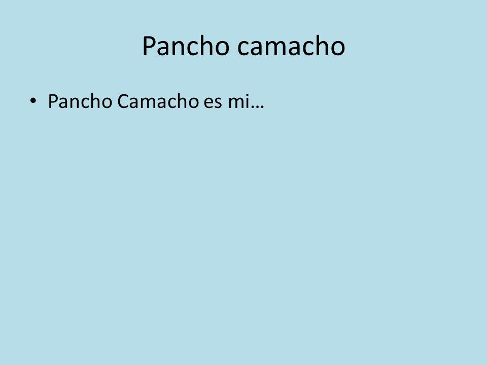 Pancho camacho Pancho Camacho es mi…