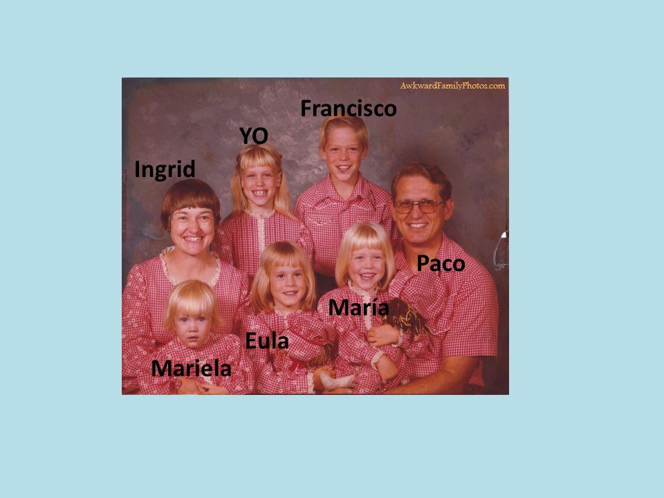 Paco María Eula Francisco Mariela Ingrid YO