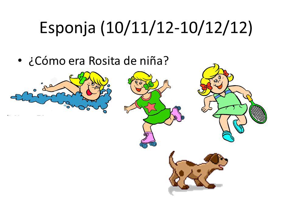 Esponja (10/11/12-10/12/12) ¿Cómo era Rosita de niña?