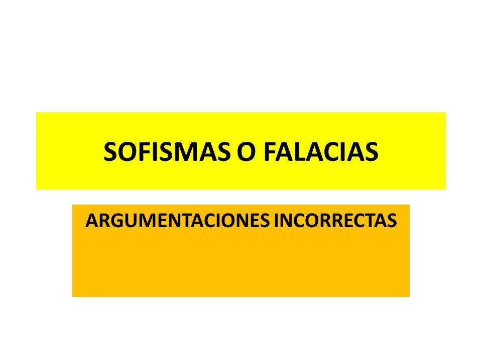 SOFISMAS O FALACIAS ARGUMENTACIONES INCORRECTAS