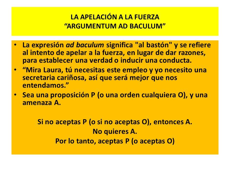 LA APELACIÓN A LA FUERZA ARGUMENTUM AD BACULUM La expresión ad baculum significa