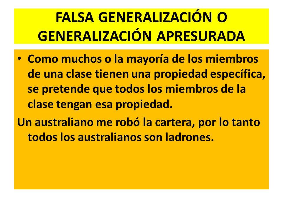FALSA GENERALIZACIÓN O GENERALIZACIÓN APRESURADA Como muchos o la mayoría de los miembros de una clase tienen una propiedad específica, se pretende qu