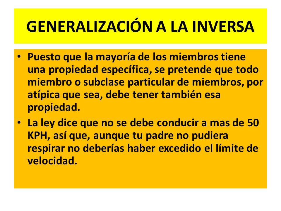 GENERALIZACIÓN A LA INVERSA Puesto que la mayoría de los miembros tiene una propiedad específica, se pretende que todo miembro o subclase particular d