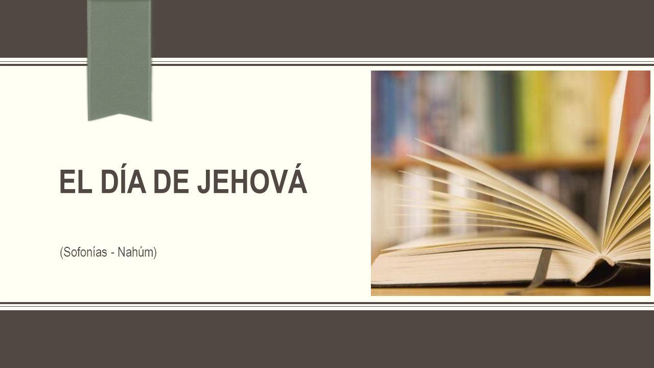 EL DÍA DE JEHOVÁ (Sofonías - Nahúm)