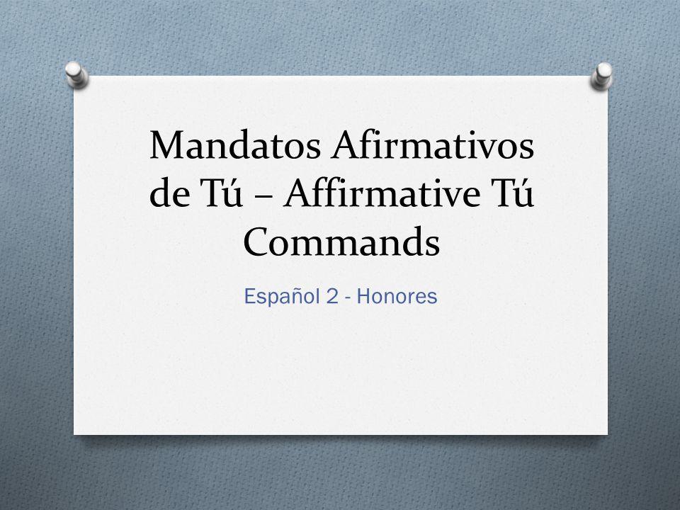 Mandatos Afirmativos de Tú – Affirmative Tú Commands Español 2 - Honores