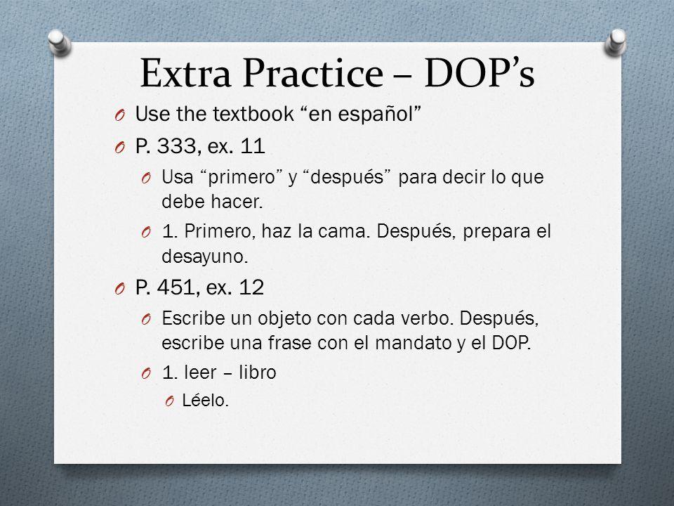 Extra Practice – DOPs O Use the textbook en español O P. 333, ex. 11 O Usa primero y después para decir lo que debe hacer. O 1. Primero, haz la cama.