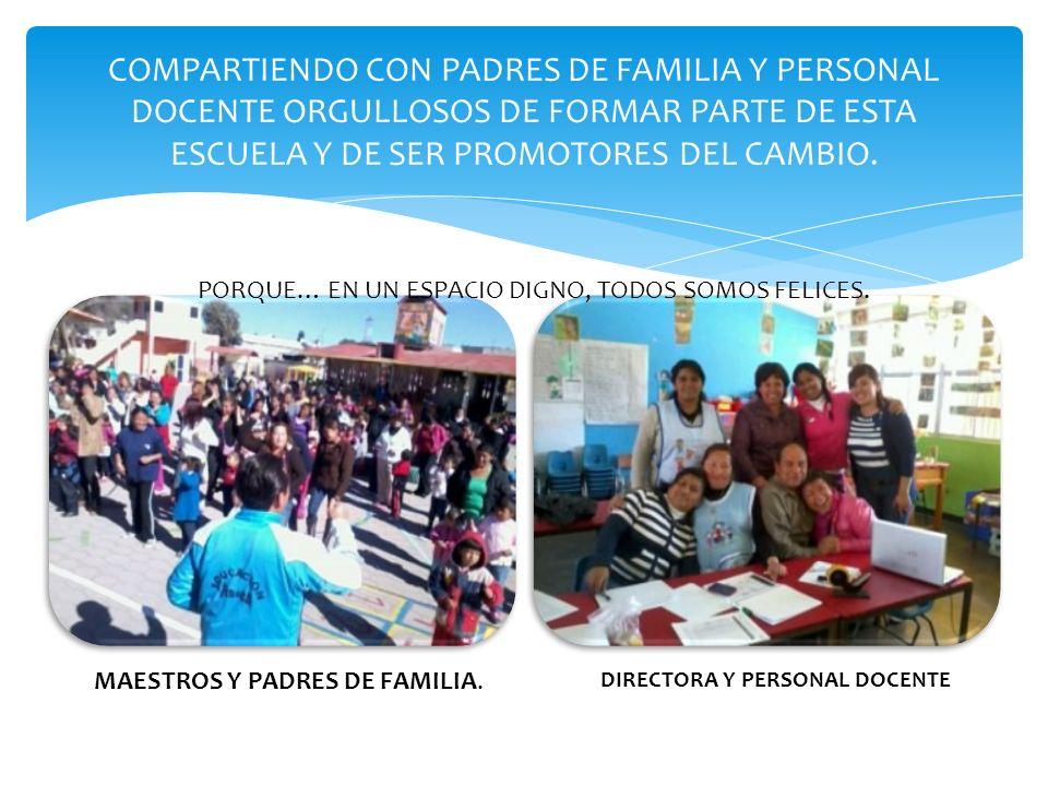 COMPARTIENDO CON PADRES DE FAMILIA Y PERSONAL DOCENTE ORGULLOSOS DE FORMAR PARTE DE ESTA ESCUELA Y DE SER PROMOTORES DEL CAMBIO.