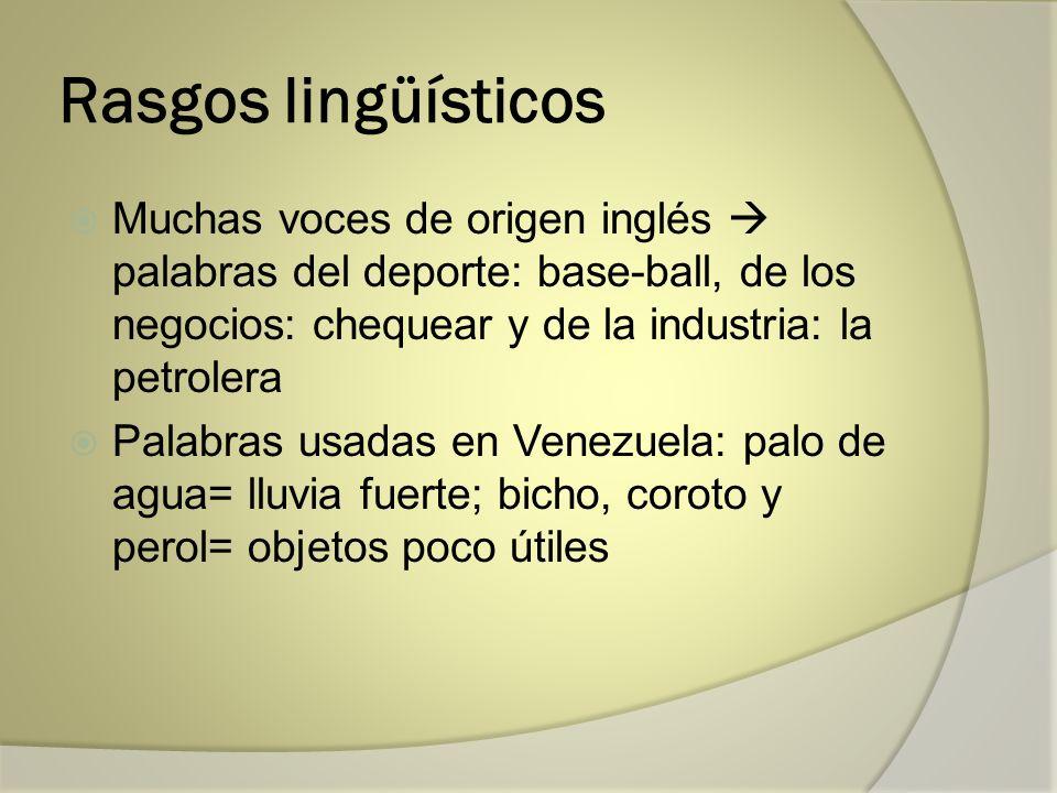 Rasgos lingüísticos Muchas voces de origen inglés palabras del deporte: base-ball, de los negocios: chequear y de la industria: la petrolera Palabras