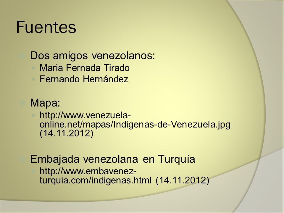 Fuentes Dos amigos venezolanos: Maria Fernada Tirado Fernando Hernández Mapa: http://www.venezuela- online.net/mapas/Indigenas-de-Venezuela.jpg (14.11