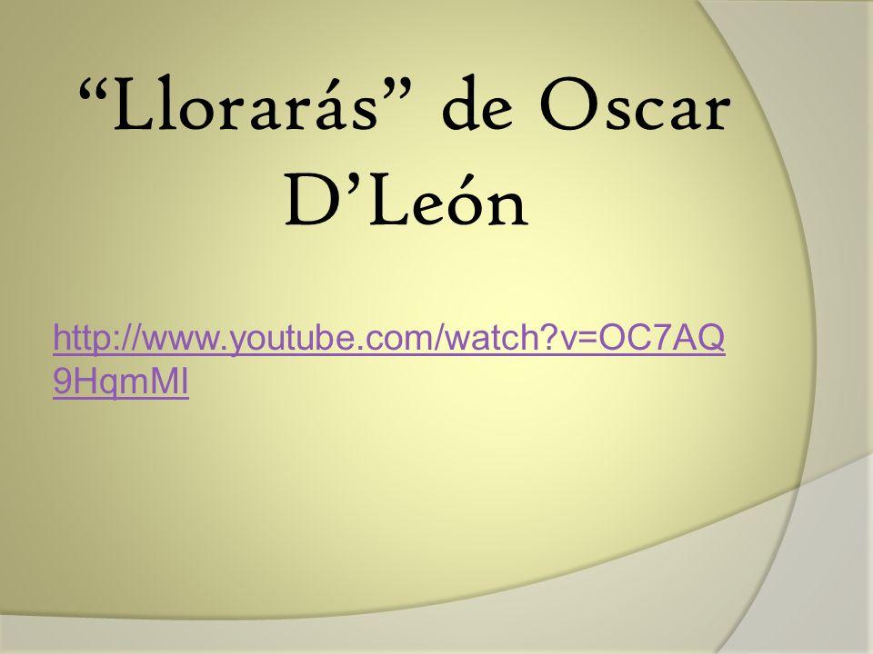 Llorarás de Oscar DLeón http://www.youtube.com/watch?v=OC7AQ 9HqmMI