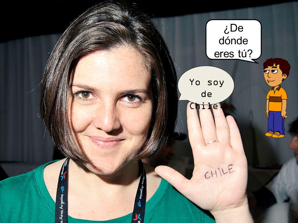 ¿De dónde eres tú? Yo soy de Chile.