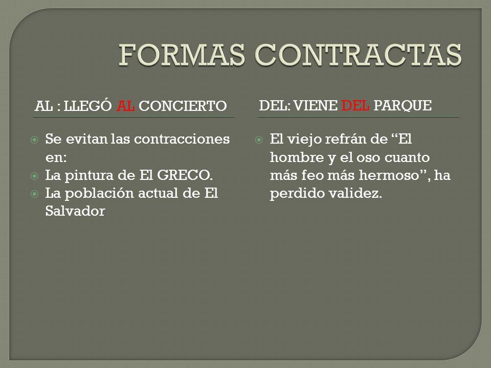 AL : LLEGÓ AL CONCIERTODEL: VIENE DEL PARQUE Se evitan las contracciones en: La pintura de El GRECO. La población actual de El Salvador El viejo refrá