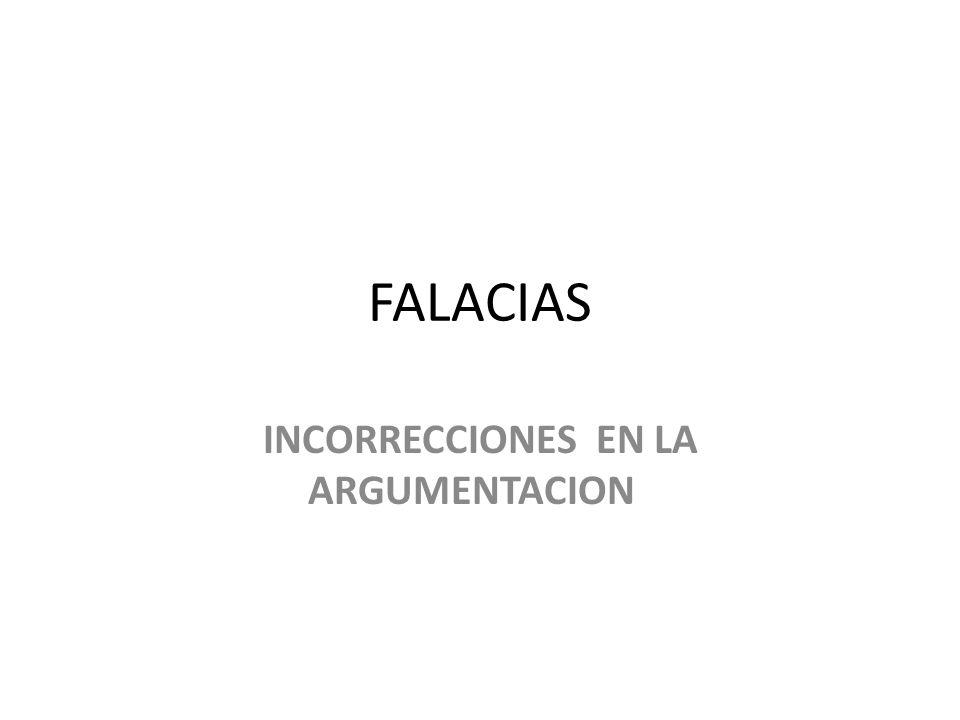 FALACIAS INCORRECCIONES EN LA ARGUMENTACION