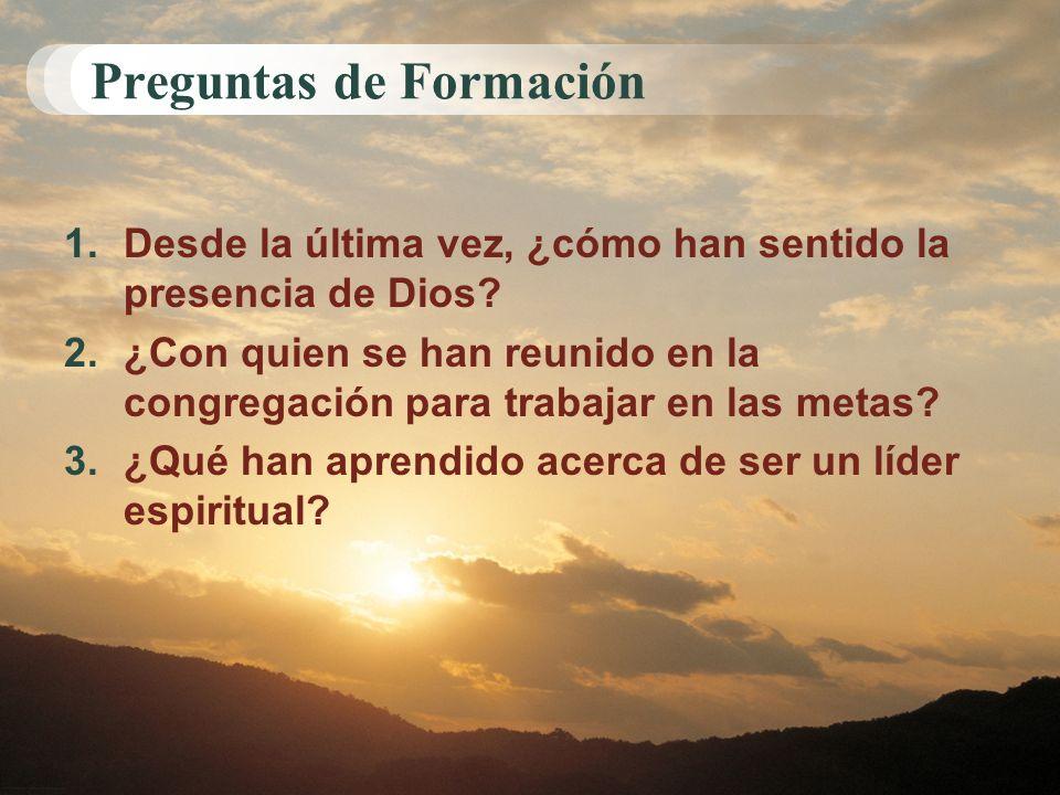 Preguntas de Formación 1.Desde la última vez, ¿cómo han sentido la presencia de Dios? 2.¿Con quien se han reunido en la congregación para trabajar en