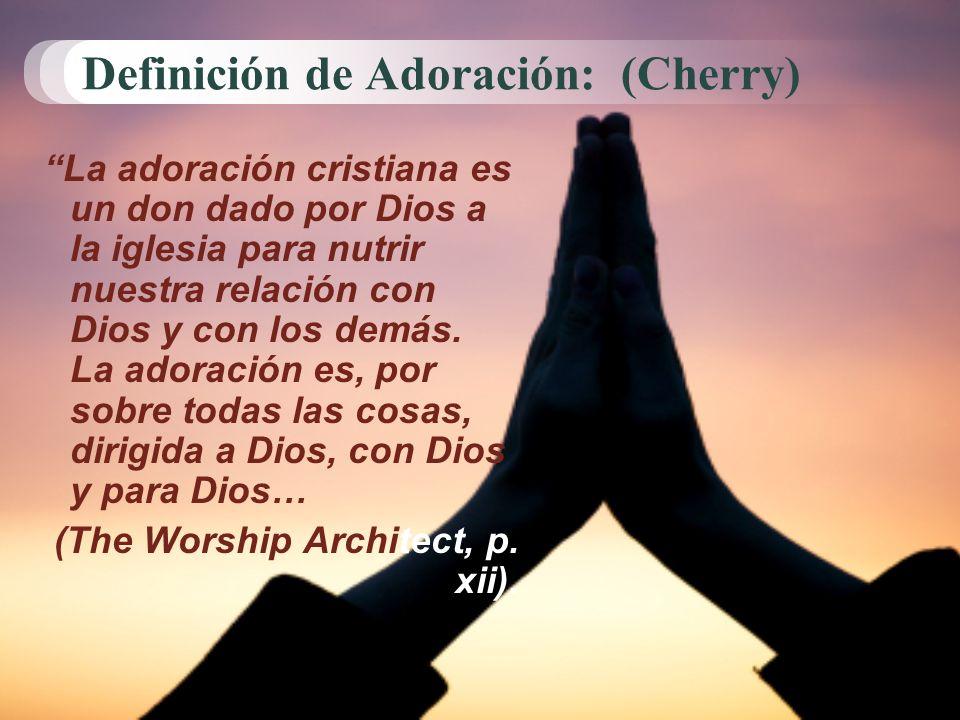 Definición de Adoración: (Cherry) La adoración cristiana es un don dado por Dios a la iglesia para nutrir nuestra relación con Dios y con los demás. L