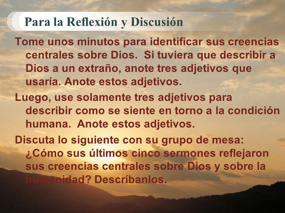 Para la Reflexión y Discusión Tome unos minutos para identificar sus creencias centrales sobre Dios. Si tuviera que describir a Dios a un extraño, ano