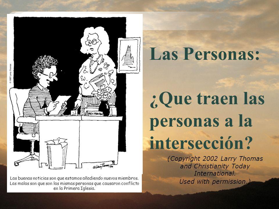 Las Personas: ¿Que traen las personas a la intersección? (Copyright 2002 Larry Thomas and Christianity Today International. Used with permission.) Las
