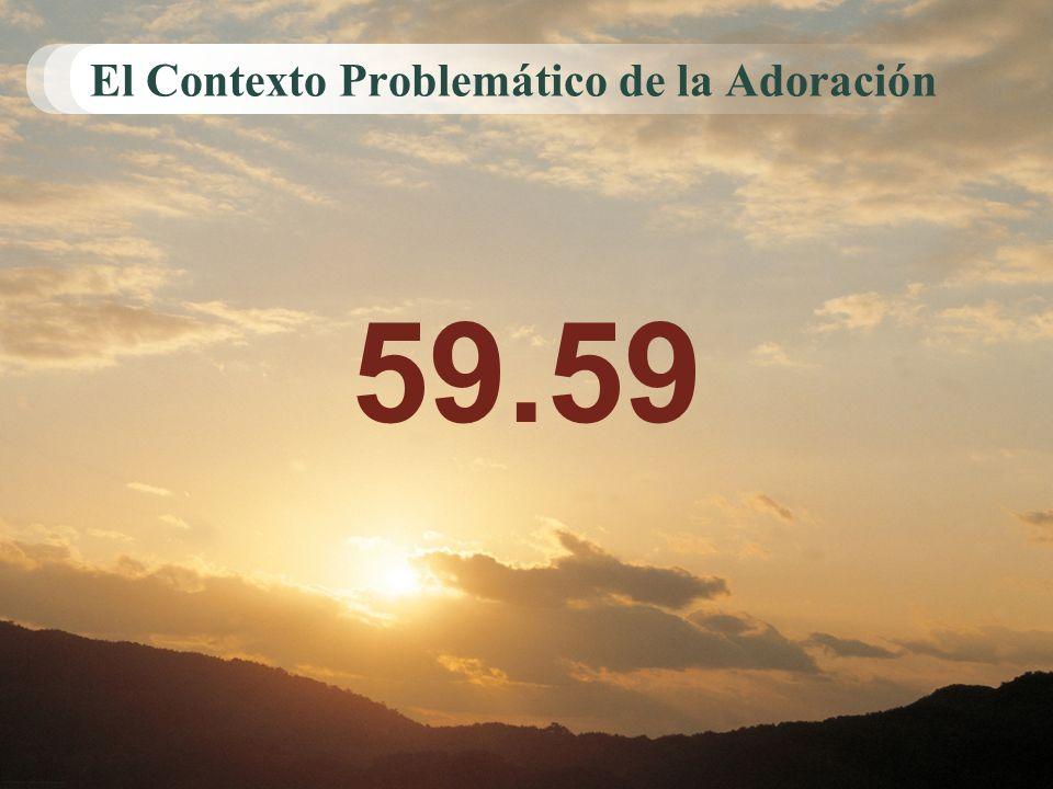 El Contexto Problemático de la Adoración 59.59