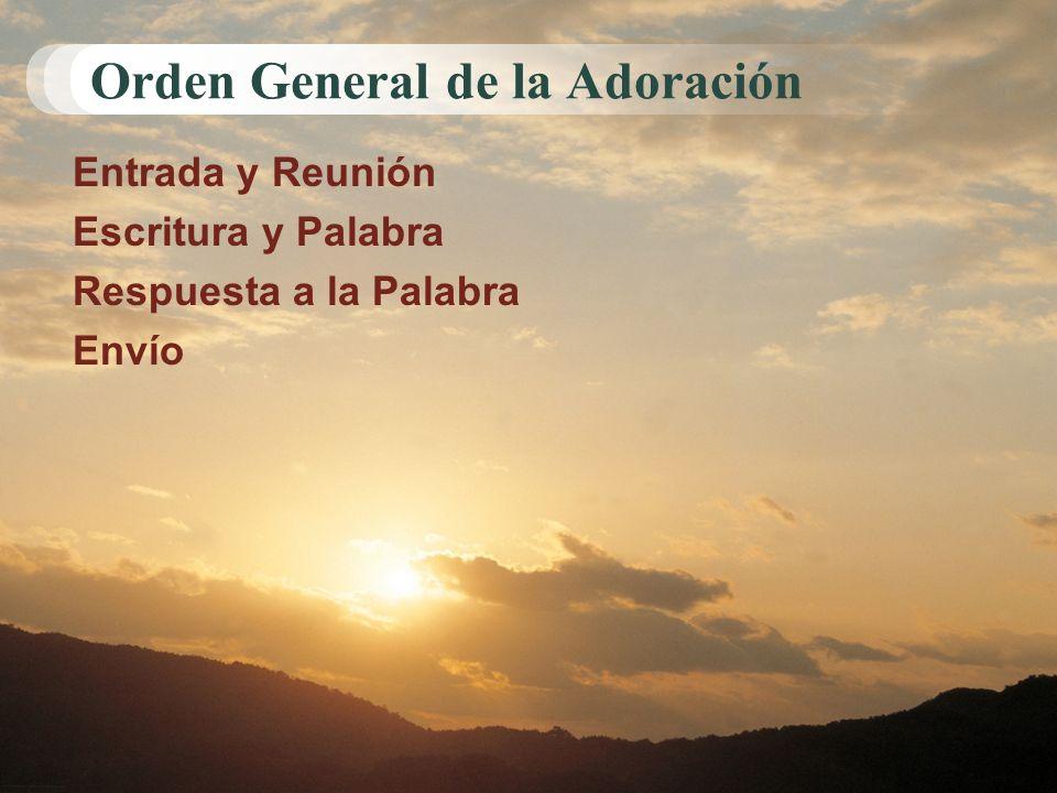 Orden General de la Adoración Entrada y Reunión Escritura y Palabra Respuesta a la Palabra Envío