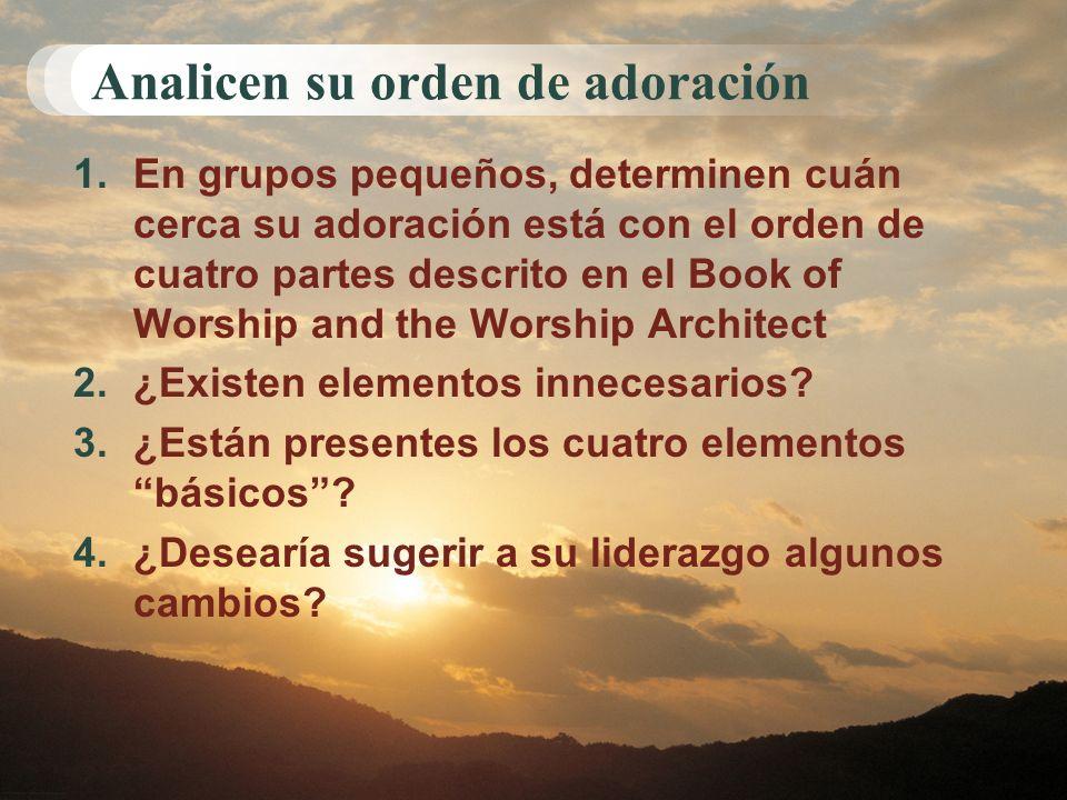Analicen su orden de adoración 1.En grupos pequeños, determinen cuán cerca su adoración está con el orden de cuatro partes descrito en el Book of Wors