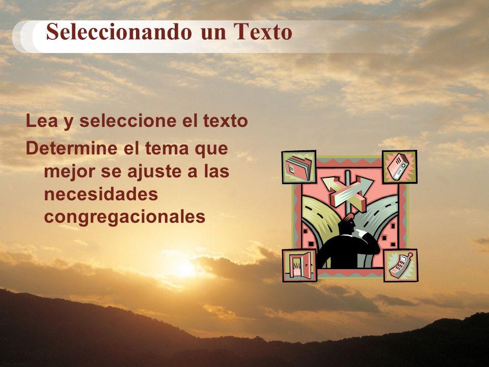 Seleccionando un Texto Lea y seleccione el texto Determine el tema que mejor se ajuste a las necesidades congregacionales