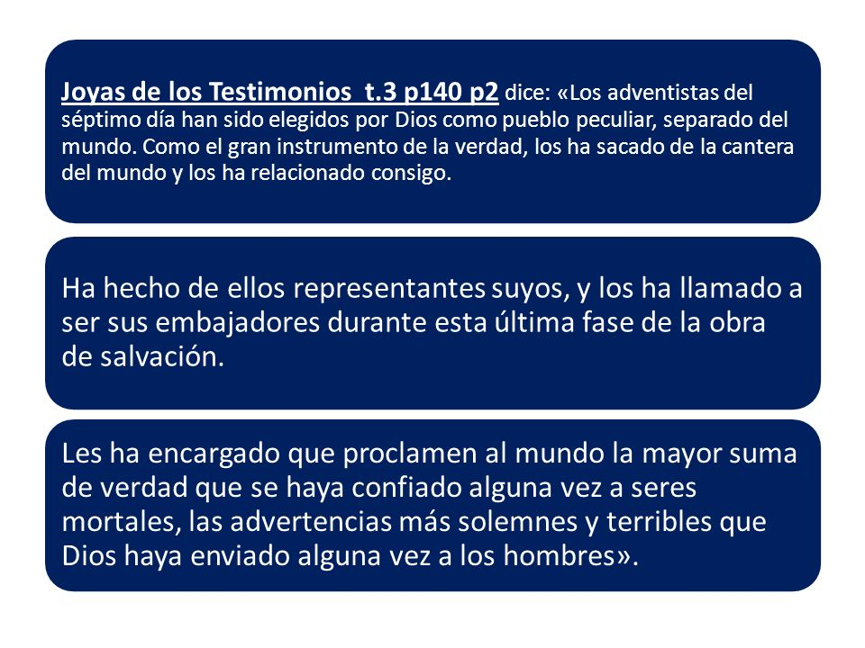 Joyas de los Testimonios t.3 p140 p2 dice: «Los adventistas del séptimo día han sido elegidos por Dios como pueblo peculiar, separado del mundo.
