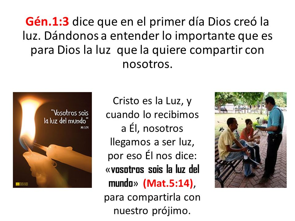 Gén.1:3 dice que en el primer día Dios creó la luz.