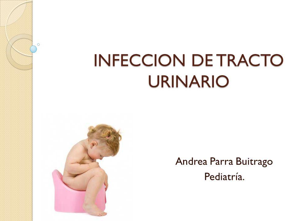 INFECCION DE TRACTO URINARIO Andrea Parra Buitrago Pediatría.
