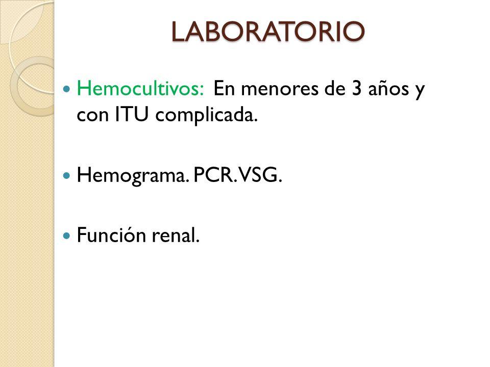 LABORATORIO Hemocultivos: En menores de 3 años y con ITU complicada.
